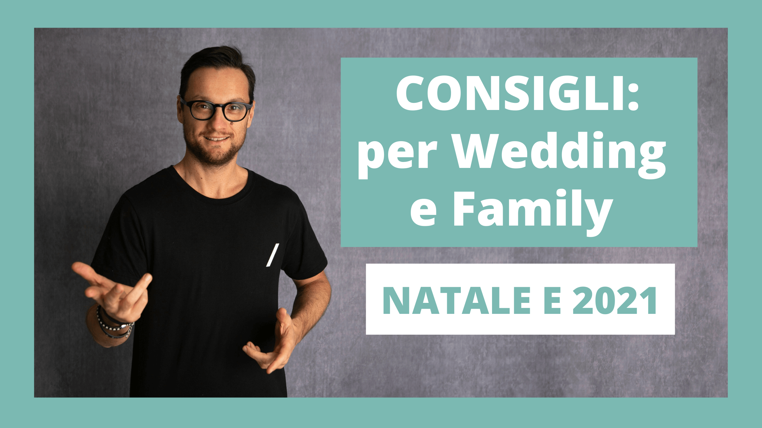 Consigli per Wedding e Family in ottica Natale e 2021