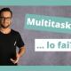 Multitasking ...Lo fai?